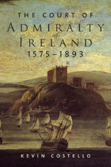 The Court of Admiralty of Ireland, 1575–1893