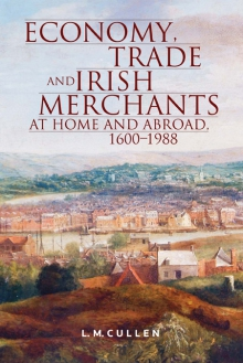 Economy, trade and Irish merchants at home and abroad, 1600–1988