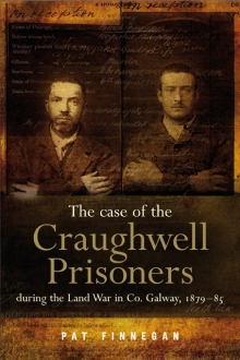 The case of the Craughwell Prisoners during the Land War in Co. Galway, 1879–85