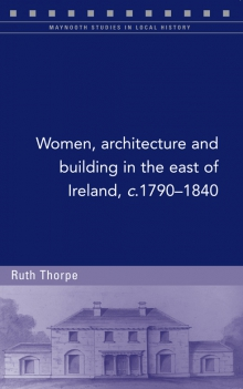 Women, architecture and building in the east of Ireland, c.1790–1840