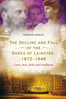 The decline and fall of the dukes of Leinster, 1872–1948