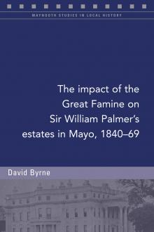 The impact of the Great Famine on Sir William Palmer's estates in Mayo, 1840-69