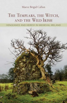 The Templars, the witch and the wild Irish