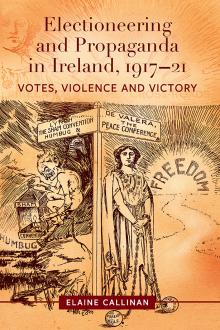 Electioneering and Propaganda in Ireland, 1917–21