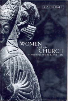 Women and the church in medieval Ireland, c.1140–1540