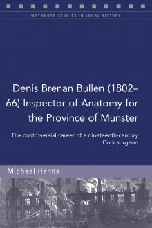 Denis Brenan Bullen (1802-66) Inspector of Anatomy for the Province of Munster