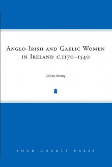 Anglo-Irish and Gaelic Women in Ireland, c.1170–1540