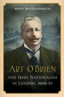 Art O'Brien and Irish Nationalism in London, 1900-25