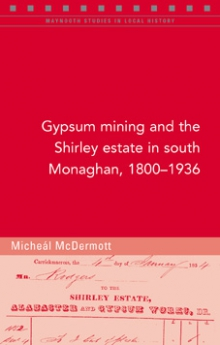 Gypsum mining and the Shirley estate in south Monaghan, 1800–1936