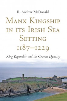 Manx Kingship in its Irish Sea Setting, 1187–1229