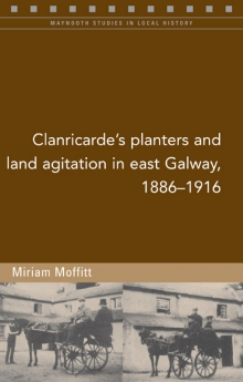 Clanricarde's planters and land agitation in east Galway, 1886–1916