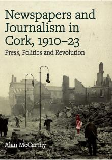 Newspapers and Journalism in Cork City and County, 1910-1923