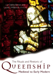 The rituals and rhetoric of Queenship