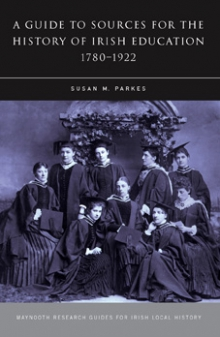 A guide to sources for the history of Irish education, 1780–1922