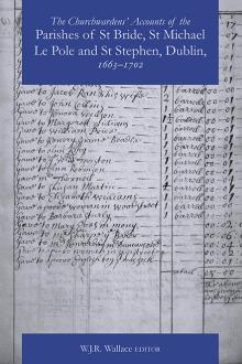 The Churchwardens' Accounts of the Parishes of St Bride, St Michael Le Pole and St Stephen, Dublin, 1663–1702