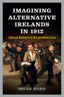 Imagining alternative Irelands in 1912