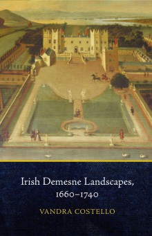 Irish demesne landscapes, 1660–1740