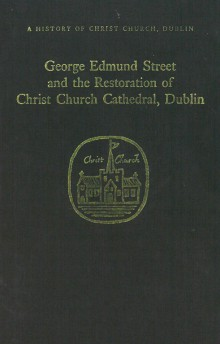 George Edmund Street and the restoration of Christ Church Cathedral, Dublin