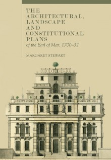 The architectural, landscape and constitutional plans of the Earl of Mar, 1700–32