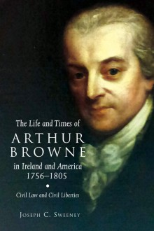 The life and times of Arthur Browne in Ireland and America, 1756–1805