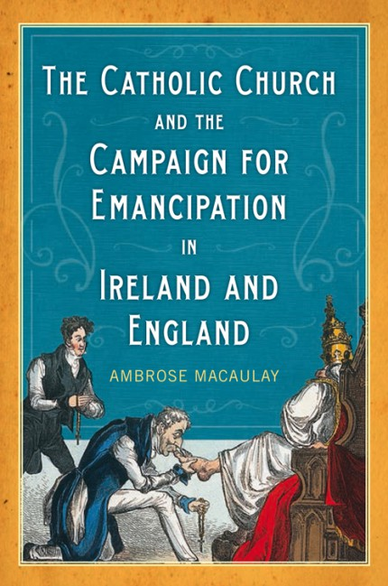 The Catholic Church and the Campaign for Emancipation in Ireland and England