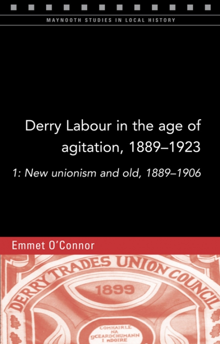 Derry Labour in the age of agitation, 1889–1923: volume 1