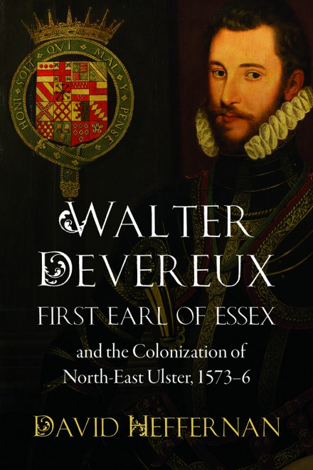 Walter Devereux, first earl of Essex, and the colonization of north-east Ulster, 1573–6