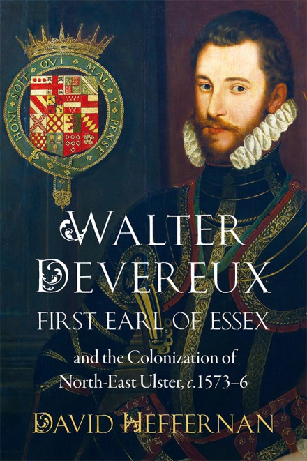 Walter Devereux, first earl of Essex, and the colonization of north-east Ulster, c.1573–6