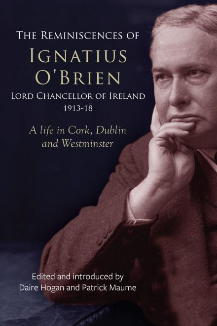 The reminiscences of Ignatius O'Brien, Lord Chancellor of Ireland, 1913-1921