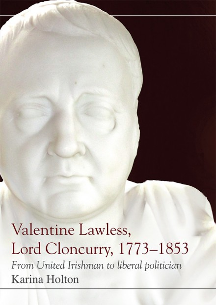 Valentine Lawless, Lord Cloncurry, 1773–1853 From United Irishman to liberal politician