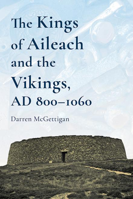 The Kings of Aileach and the Vikings AD 800-1060
