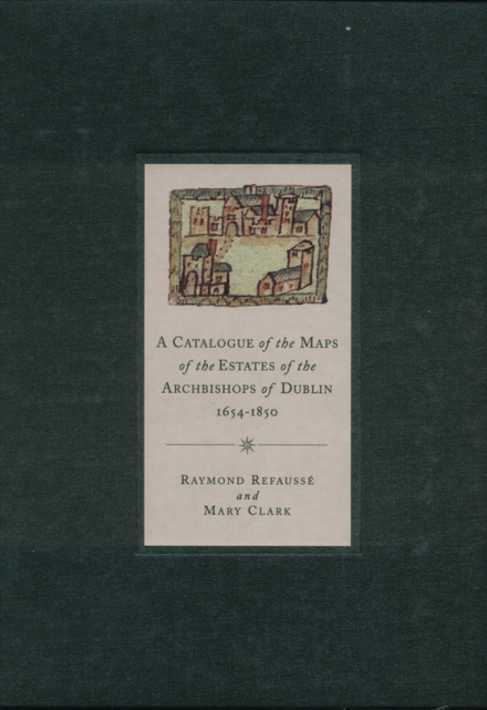 A catalogue of the maps of the estates of the Archbishops of Dublin, 1654–1850