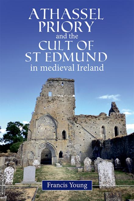 Athassel Priory and the Cult of St Edmund in medieval Ireland