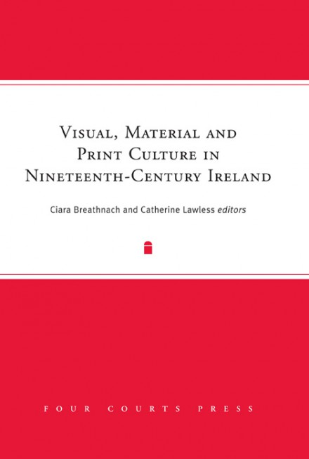 Visual, material and print culture in nineteenth-century Ireland