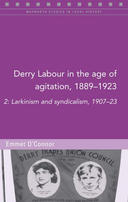 Derry labour in the age of agitation, 1889–1923: volume 2